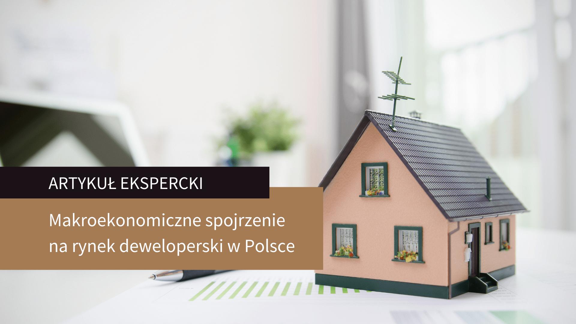 Makroekonomiczne spojrzenie na rynek deweloperski w Polsce