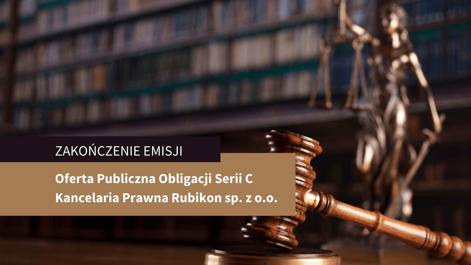 Zakończenie Oferty Publicznej Obligacji Serii C Kancelarii Prawnej Rubikon sp. z o.o.