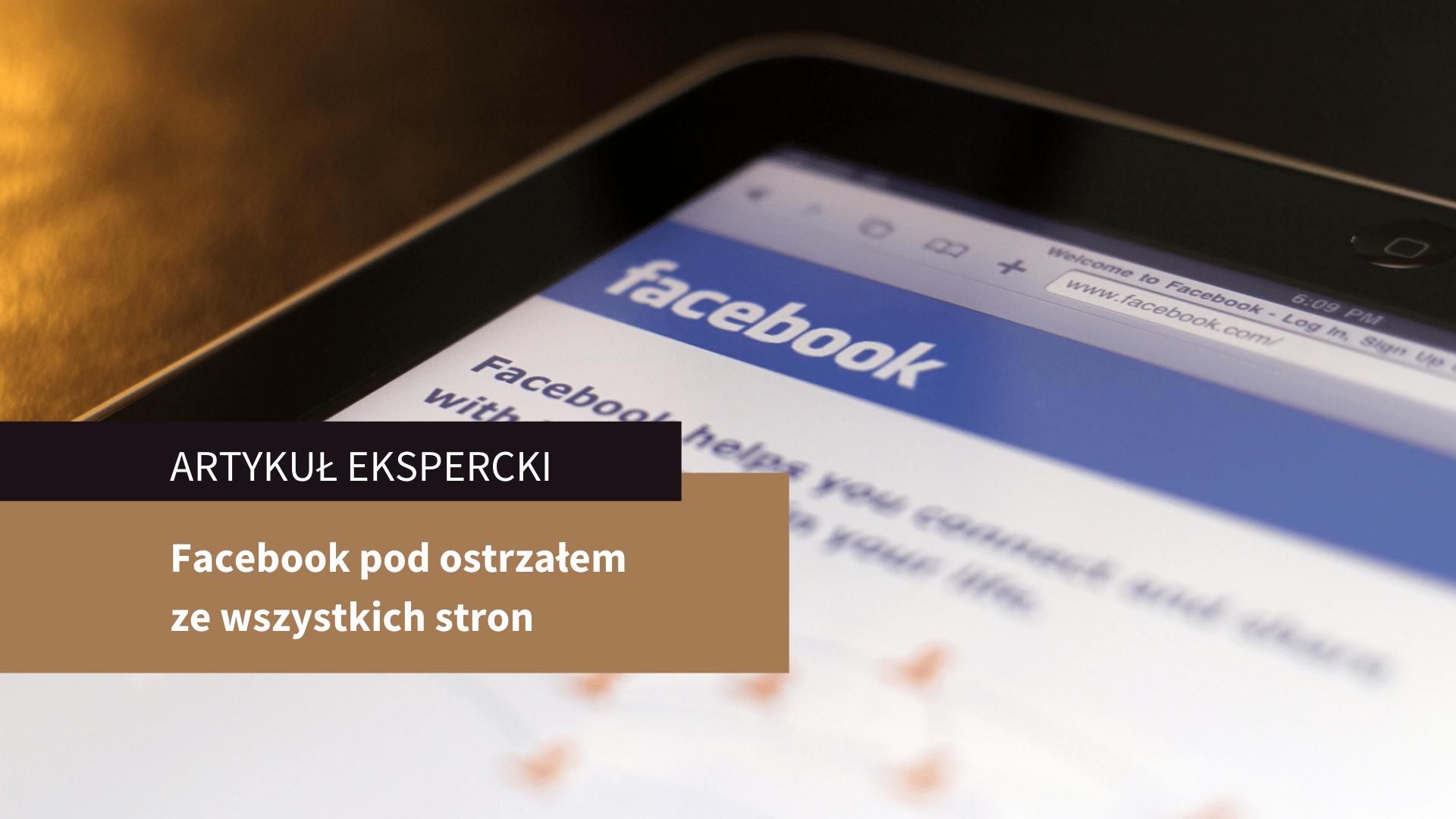Facebook pod ostrzałem ze wszystkich stron – artykuł ekspercki