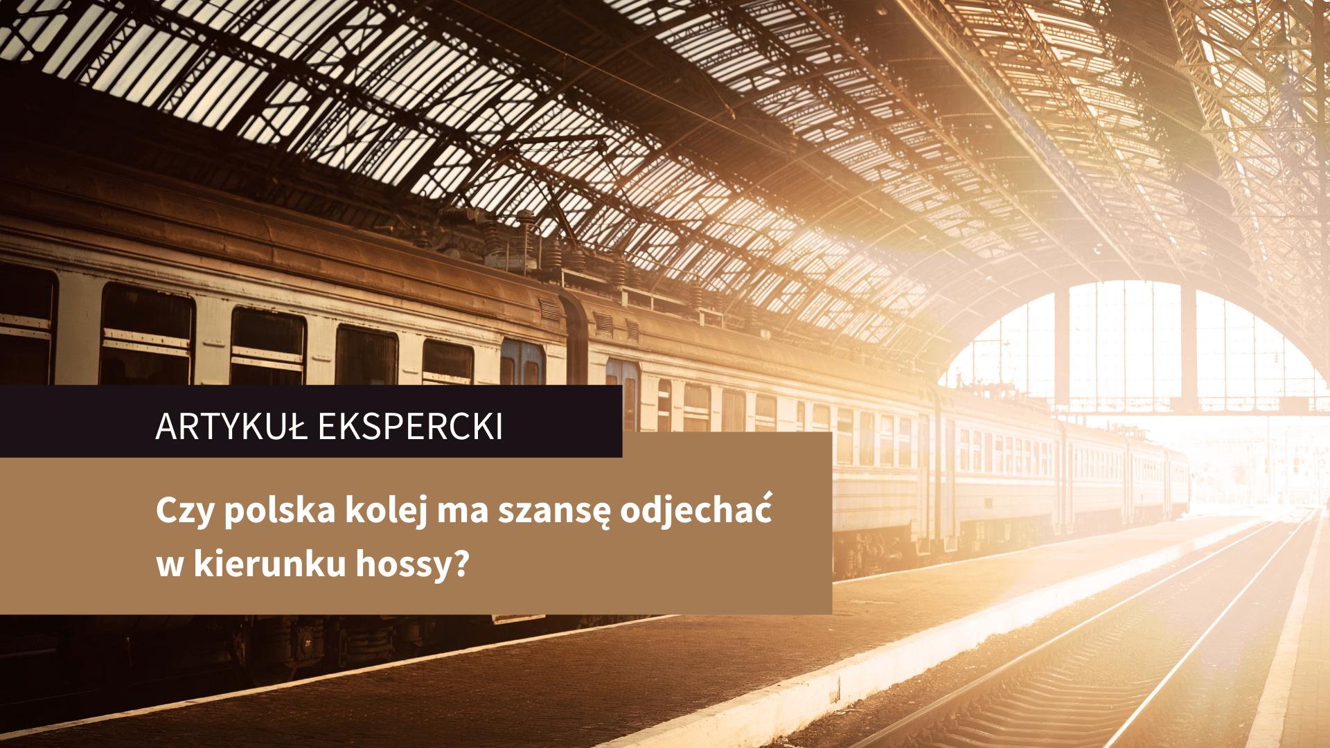 Czy polska kolej ma szansę odjechać w kierunku hossy? – artykuł ekspercki